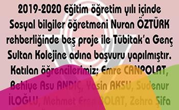 2019-2020 Eğitim Öğretim Yılı İçinde Sosyal Bilgiler Öğretmeni Nuran ÖZTÜRK Rehberliğinde Beş Proje İle Tübitak'a Genç Sultan Koleji'ne Adına Başvuru Yapılmıştır.